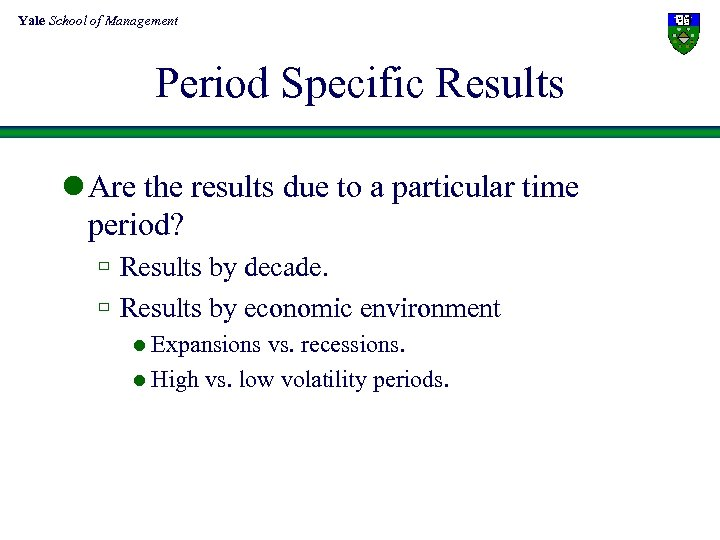 Yale School of Management Period Specific Results l Are the results due to a