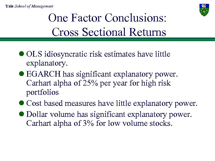 Yale School of Management One Factor Conclusions: Cross Sectional Returns l OLS idiosyncratic risk