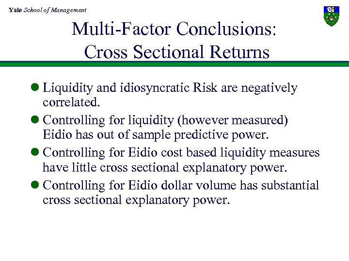 Yale School of Management Multi-Factor Conclusions: Cross Sectional Returns l Liquidity and idiosyncratic Risk