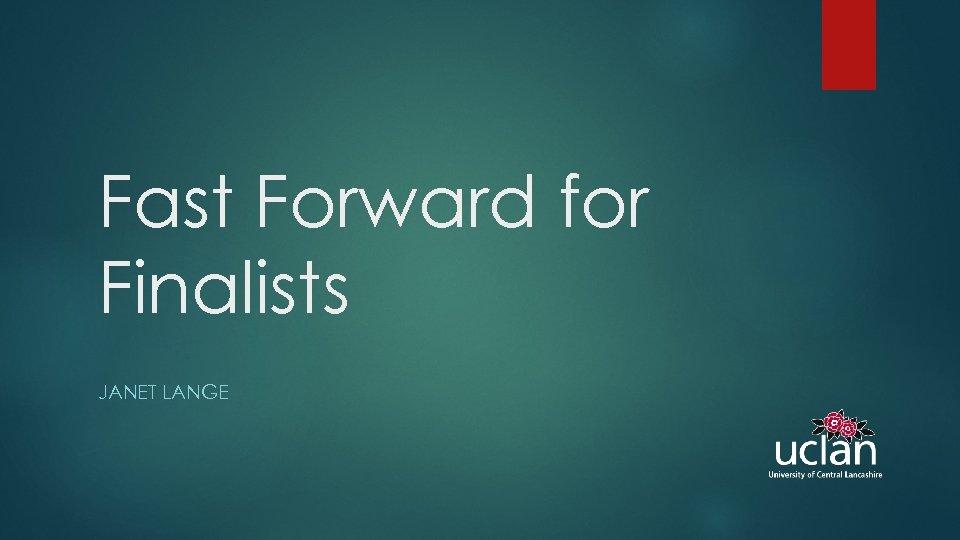 Fast Forward for Finalists JANET LANGE