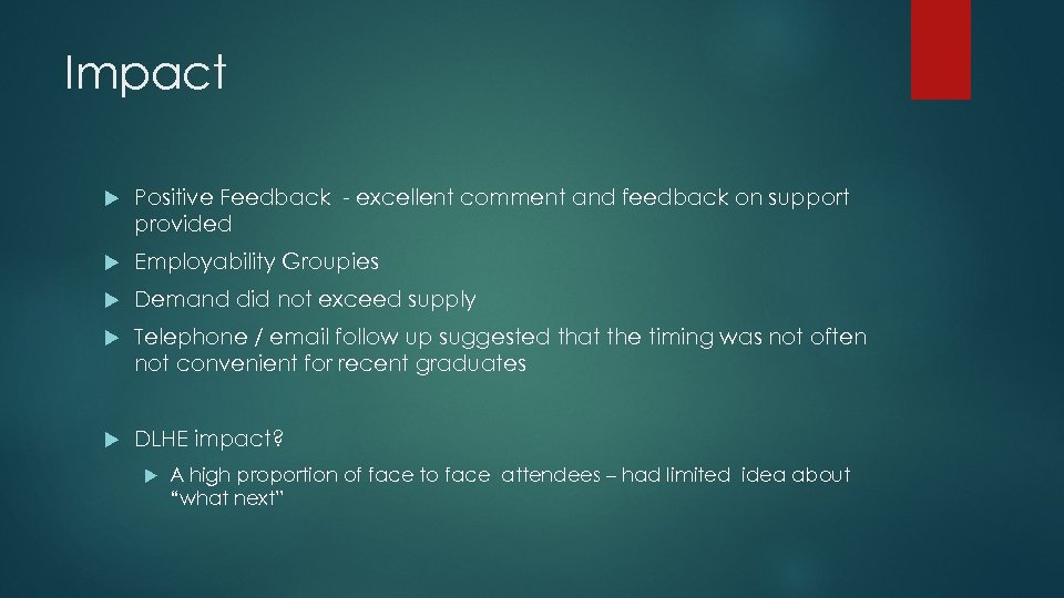 Impact Positive Feedback - excellent comment and feedback on support provided Employability Groupies Demand