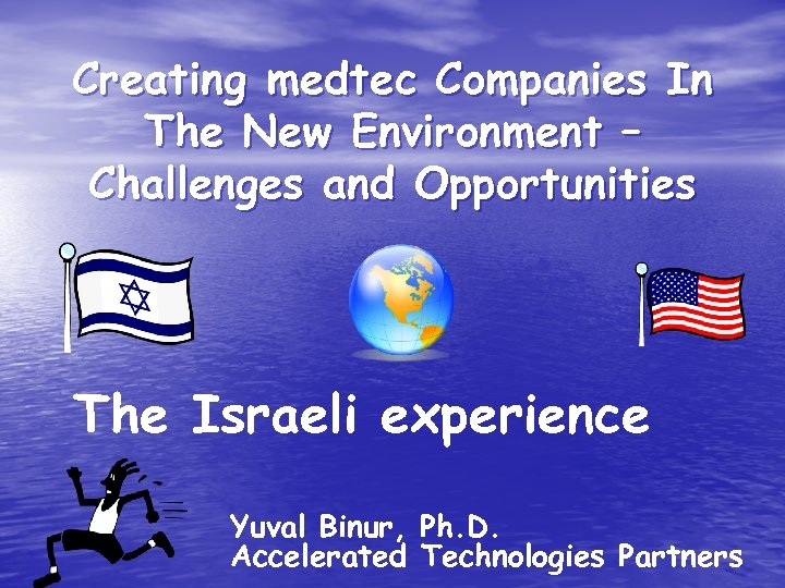 Creating medtec Companies In The New Environment – Challenges and Opportunities The Israeli experience