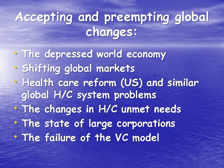 Accepting and preempting global changes: • The depressed world economy • Shifting global markets