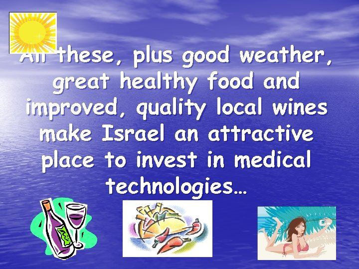 All these, plus good weather, great healthy food and improved, quality local wines make
