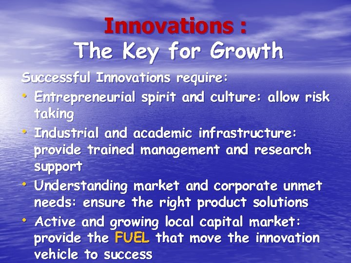 Innovations : The Key for Growth Successful Innovations require: • Entrepreneurial spirit and culture:
