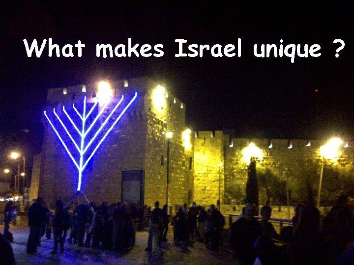 What makes Israel unique ?