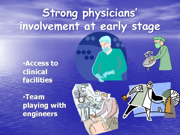 Strong physicians' involvement at early stage • Access to clinical facilities • Team playing