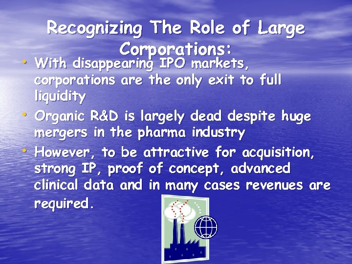 Recognizing The Role of Large Corporations: • With disappearing IPO markets, • • corporations