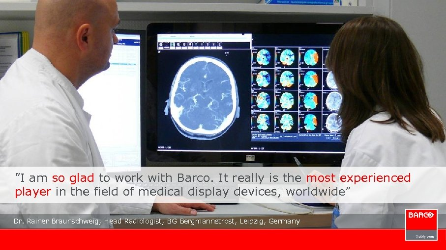 """I am so glad to work with Barco. It really is the most experienced"
