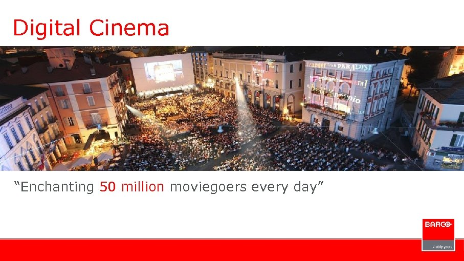 "Digital Cinema ""Enchanting 50 million moviegoers every day"""