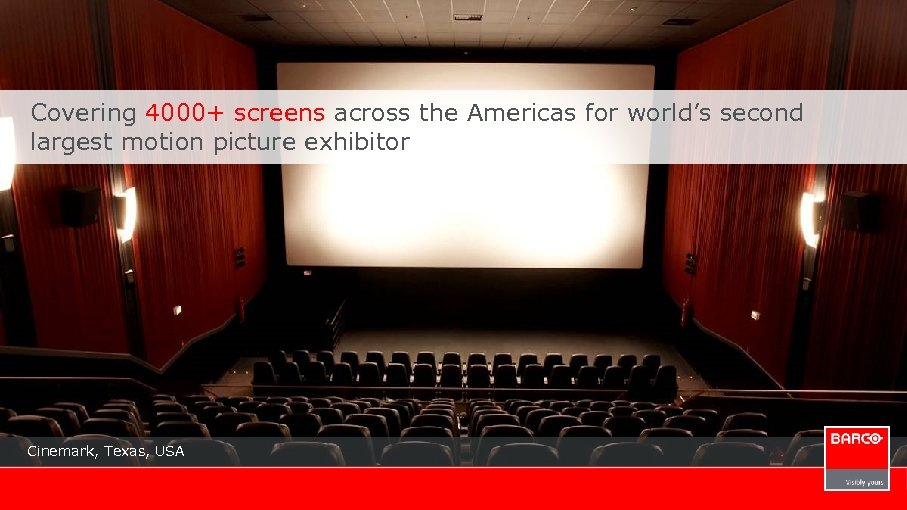 Covering 4000+ screens across the Americas for world's second largest motion picture exhibitor Cinemark,