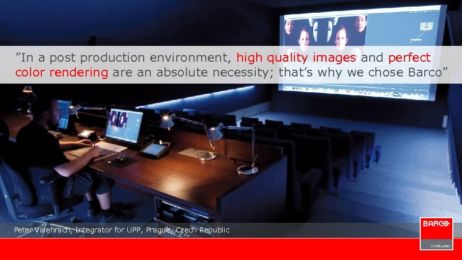 """In a post production environment, high quality images and perfect color rendering are an"
