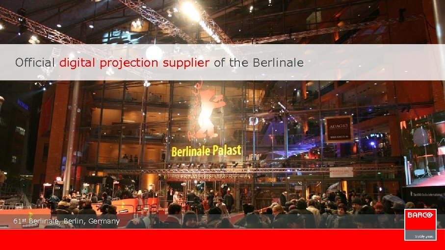Official digital projection supplier of the Berlinale 61 st Berlinale, Berlin, Germany