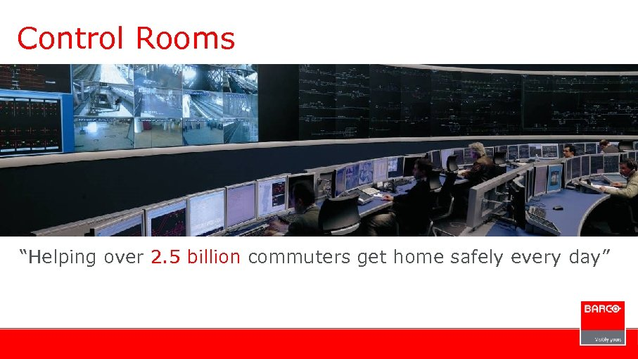 "Control Rooms ""Helping over 2. 5 billion commuters get home safely every day"""