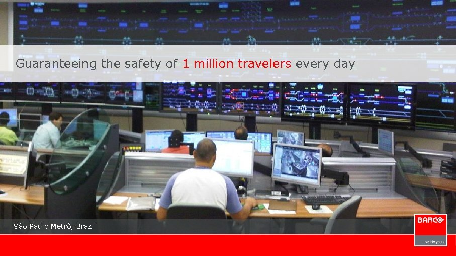 Guaranteeing the safety of 1 million travelers every day São Paulo Metrô, Brazil