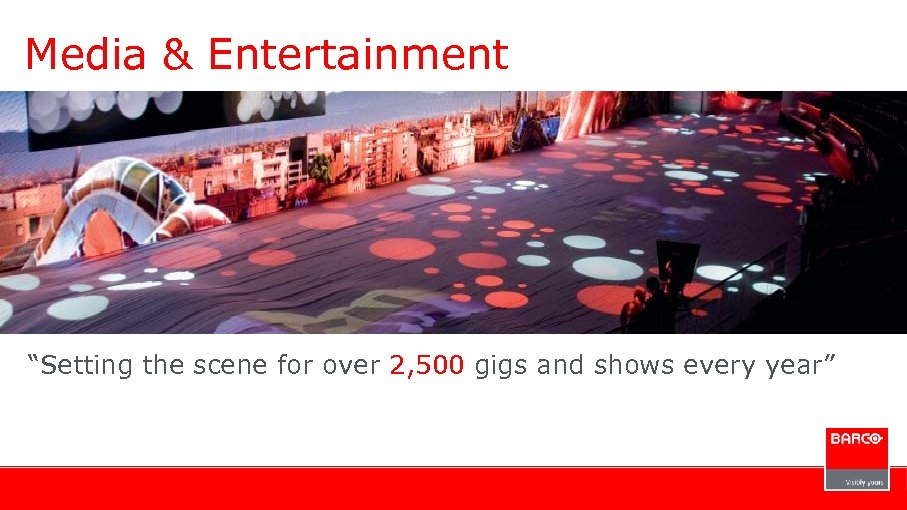 "Media & Entertainment ""Setting the scene for over 2, 500 gigs and shows every"