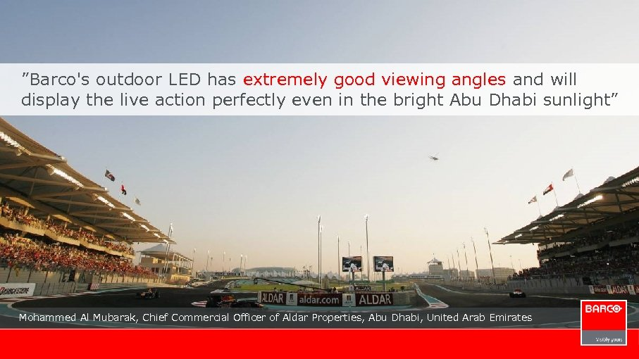 """Barco's outdoor LED has extremely good viewing angles and will display the live action"
