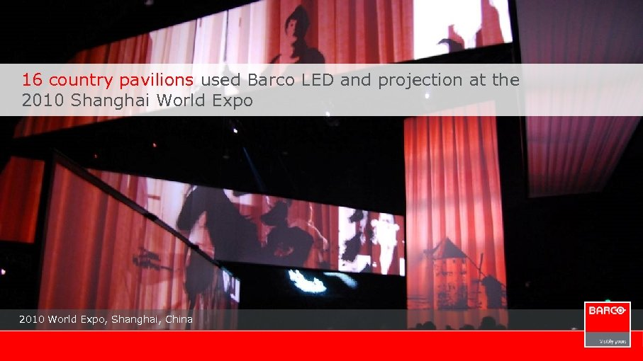 16 country pavilions used Barco LED and projection at the 2010 Shanghai World Expo