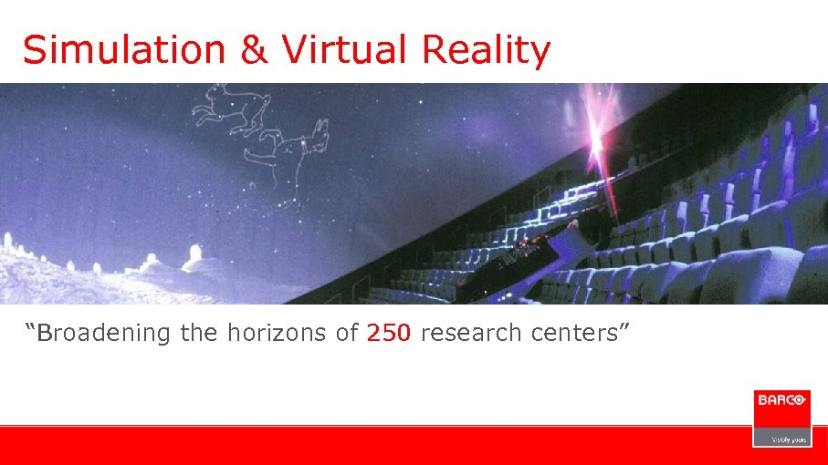 "Simulation & Virtual Reality ""Broadening the horizons of 250 research centers"""