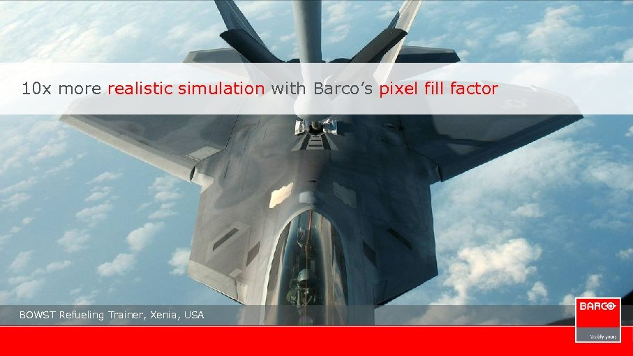 10 x more realistic simulation with Barco's pixel fill factor BOWST Refueling Trainer, Xenia,