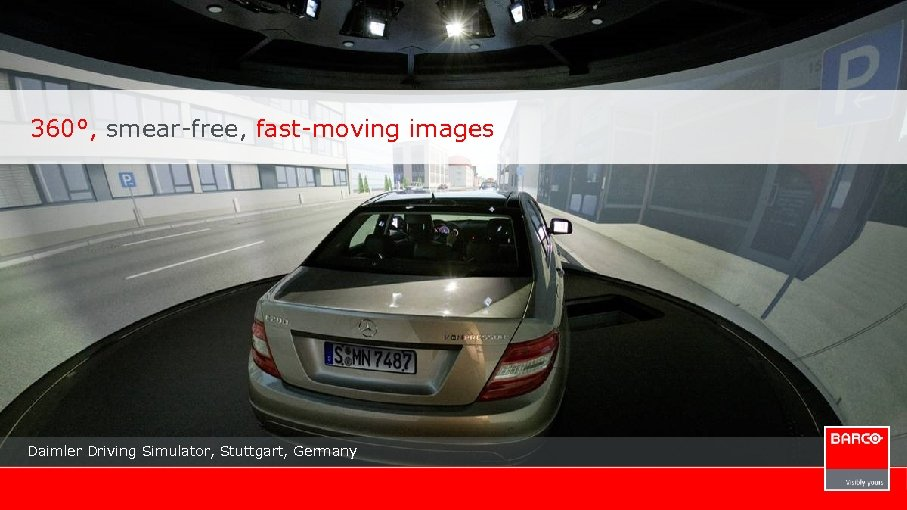 360°, smear-free, fast-moving images Daimler Driving Simulator, Stuttgart, Germany