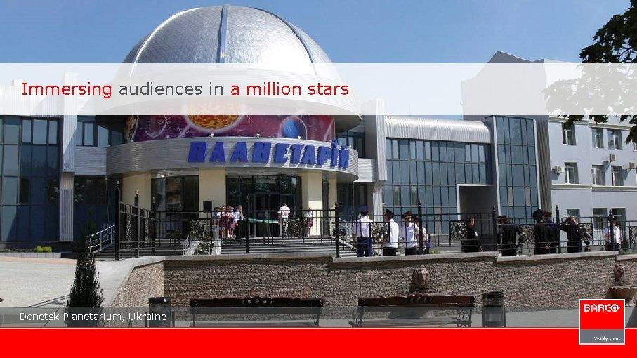 Immersing audiences in a million stars Donetsk Planetarium, Ukraine