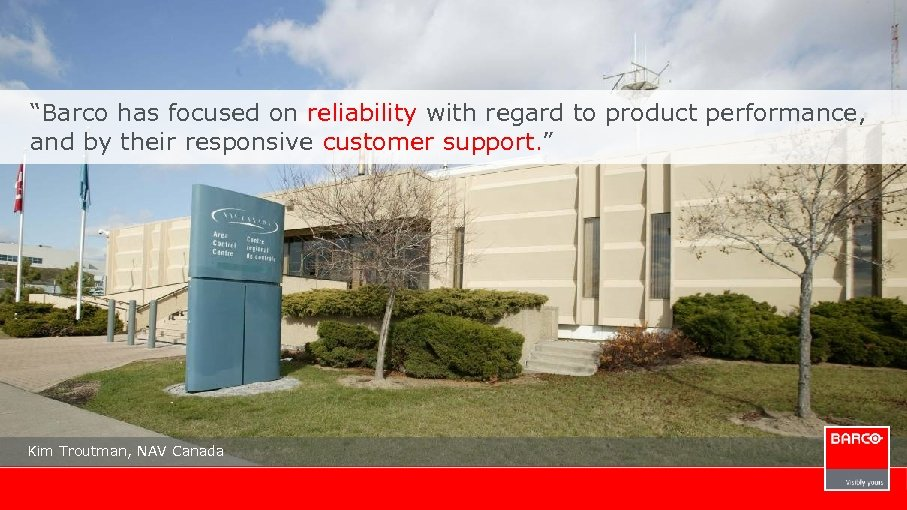 """Barco has focused on reliability with regard to product performance, and by their responsive"