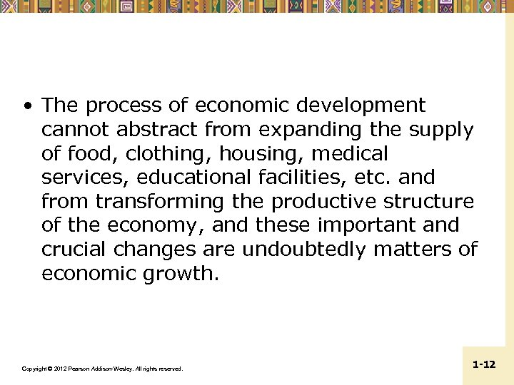 • The process of economic development cannot abstract from expanding the supply of