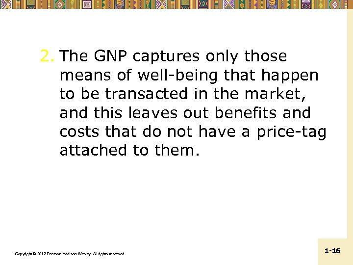 2. The GNP captures only those means of well-being that happen to be transacted