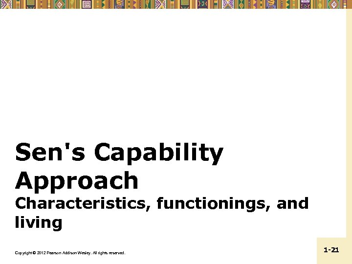 Sen's Capability Approach Characteristics, functionings, and living Copyright © 2012 Pearson Addison-Wesley. All rights