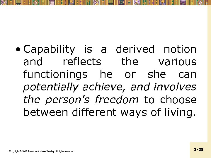 • Capability is a derived notion and reflects the various functionings he or