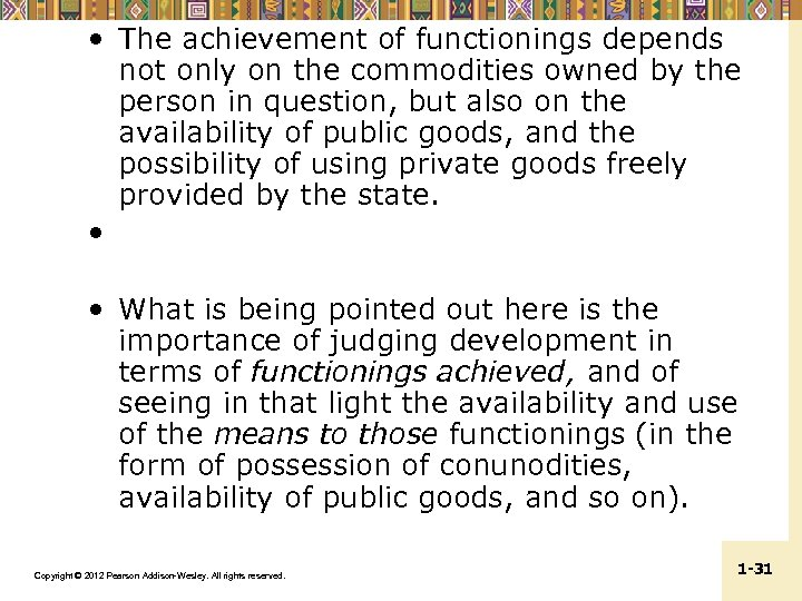 • The achievement of functionings depends not only on the commodities owned by