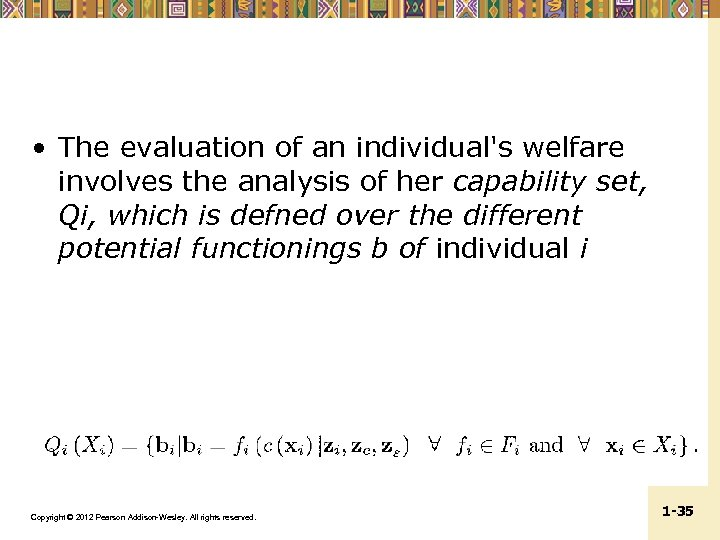 • The evaluation of an individual's welfare involves the analysis of her capability