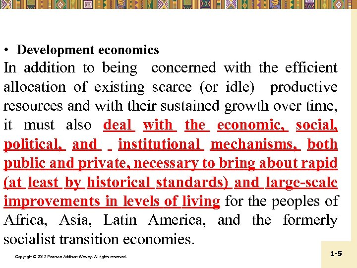 • Development economics In addition to being concerned with the efficient allocation of