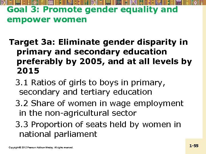Goal 3: Promote gender equality and empower women Target 3 a: Eliminate gender disparity