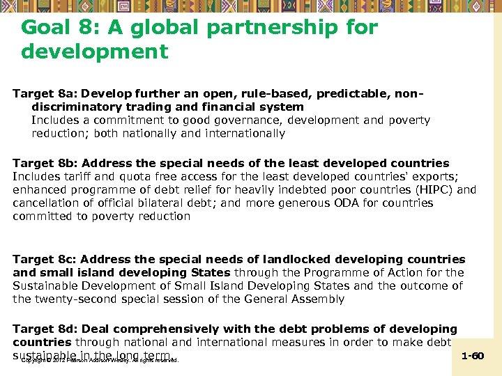 Goal 8: A global partnership for development Target 8 a: Develop further an open,