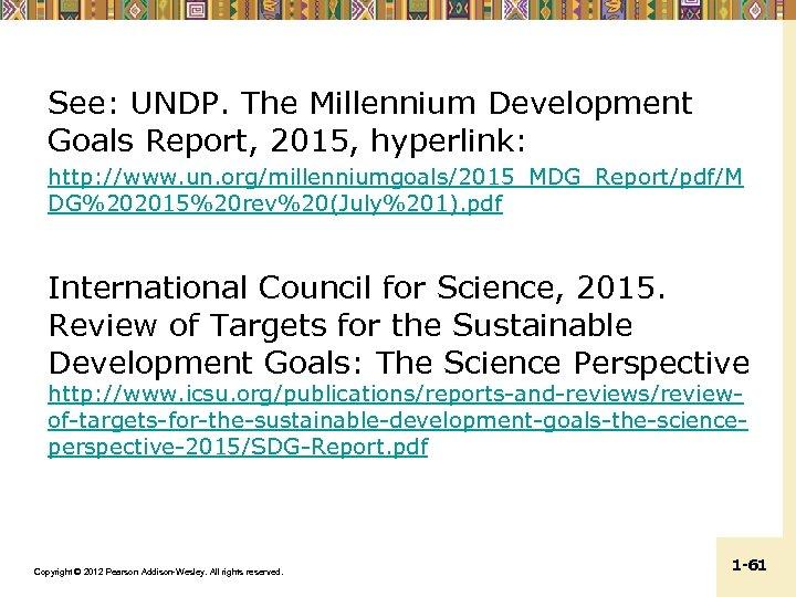 See: UNDP. The Millennium Development Goals Report, 2015, hyperlink: http: //www. un. org/millenniumgoals/2015_MDG_Report/pdf/M DG%202015%20