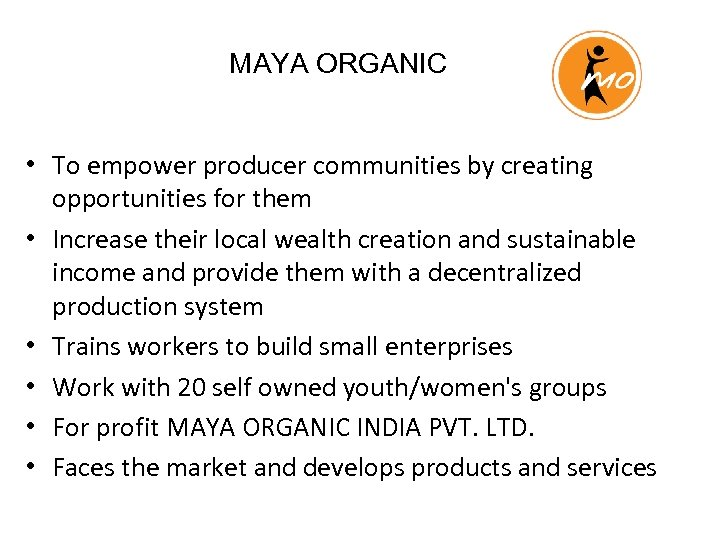 MAYA ORGANIC • To empower producer communities by creating opportunities for them • Increase