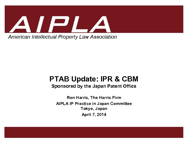 American Intellectual Property Law Association PTAB Update: IPR & CBM Sponsored by the Japan