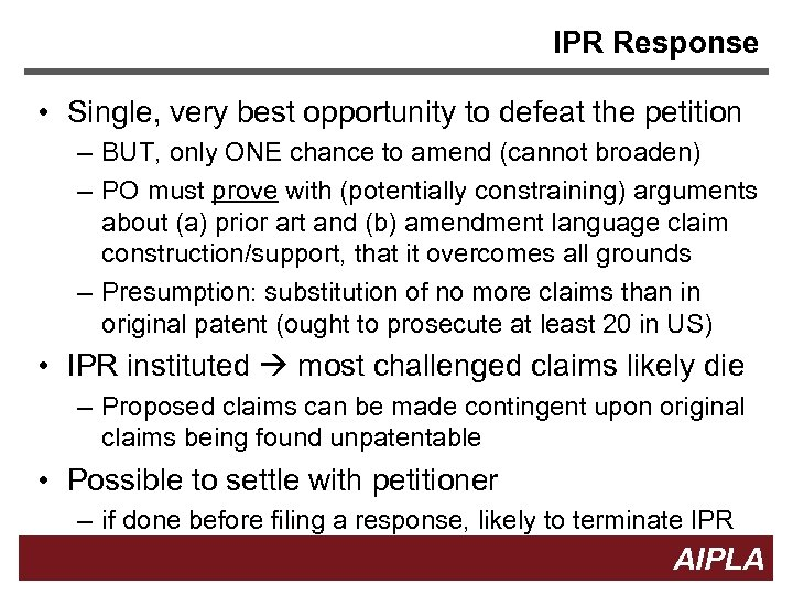 IPR Response • Single, very best opportunity to defeat the petition – BUT, only