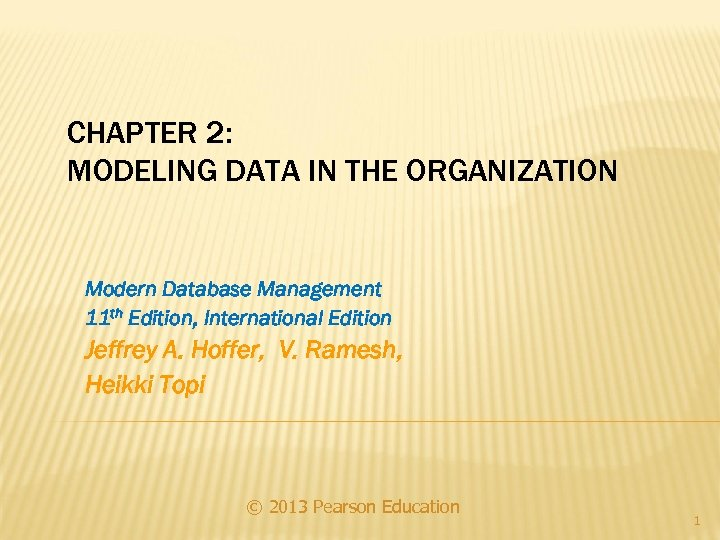 CHAPTER 2: MODELING DATA IN THE ORGANIZATION Modern Database Management 11 th Edition, International