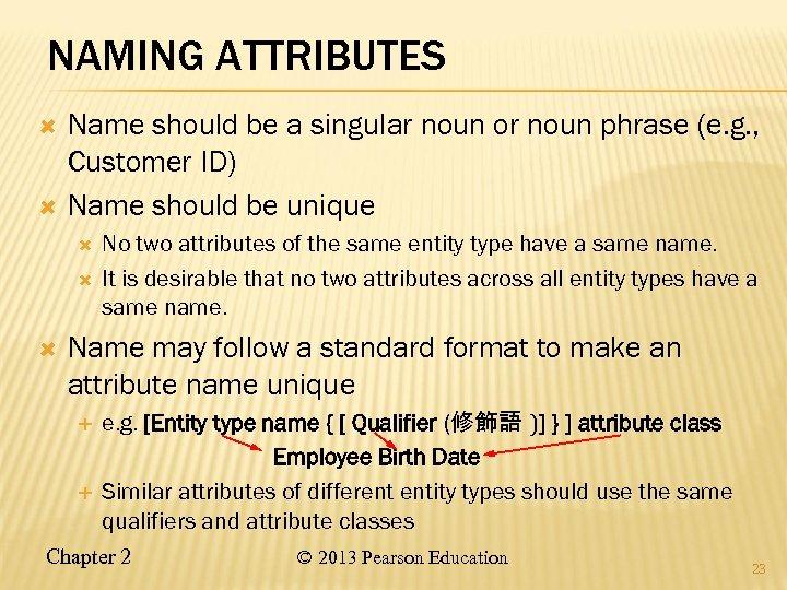 NAMING ATTRIBUTES Name should be a singular noun or noun phrase (e. g. ,