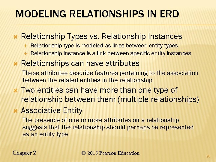MODELING RELATIONSHIPS IN ERD Relationship Types vs. Relationship Instances Relationship type is modeled as