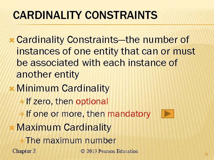 CARDINALITY CONSTRAINTS Cardinality Constraints—the number of instances of one entity that can or must