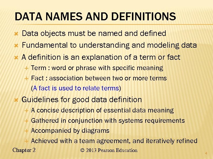DATA NAMES AND DEFINITIONS Data objects must be named and defined Fundamental to understanding