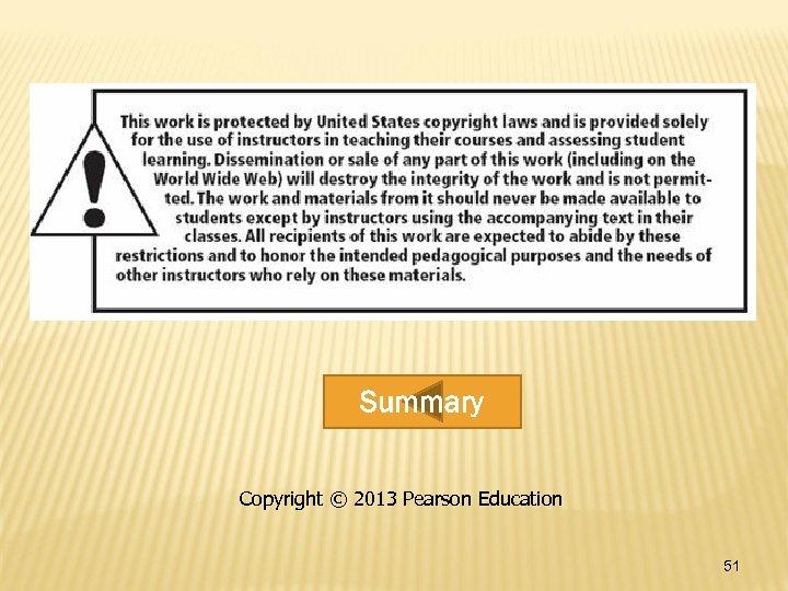 Summary Copyright © 2013 Pearson Education 51