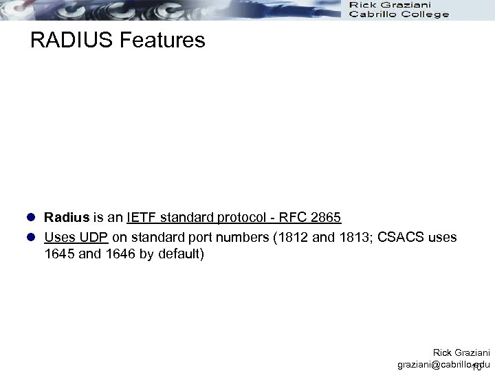 RADIUS Features l Radius is an IETF standard protocol - RFC 2865 l Uses