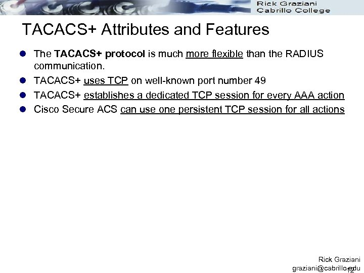 TACACS+ Attributes and Features l The TACACS+ protocol is much more flexible than the
