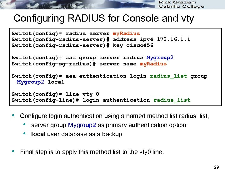 Configuring RADIUS for Console and vty Switch(config)# radius server my. Radius Switch(config-radius-server)# address ipv