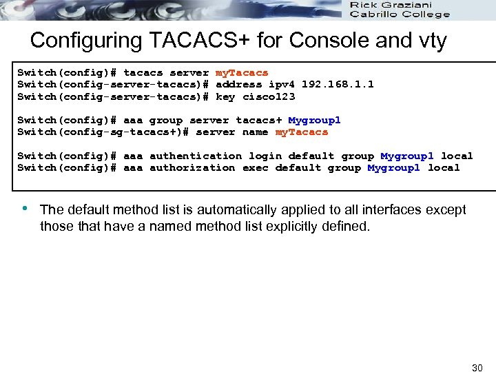 Configuring TACACS+ for Console and vty Switch(config)# tacacs server my. Tacacs Switch(config-server-tacacs)# address ipv
